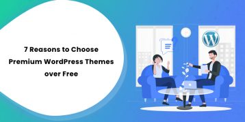 7 Reasons to Choose Premium WordPress Themes over Free