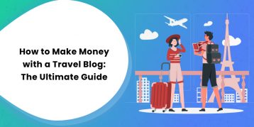 How to Make Money with a Travel Blog The Ultimate Guide