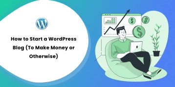 How to Start a WordPress Blog (To Make Money or Otherwise)