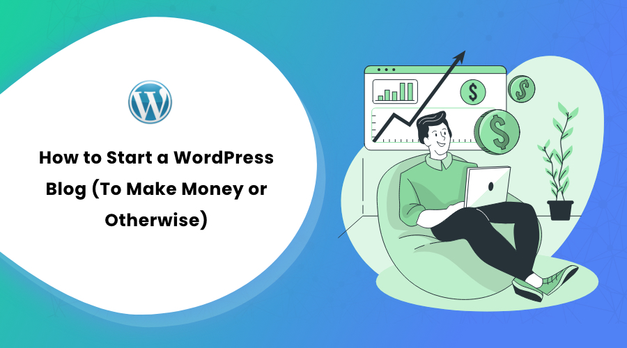 How to Start a WordPress Blog (To Make Money or Otherwise) in 2021