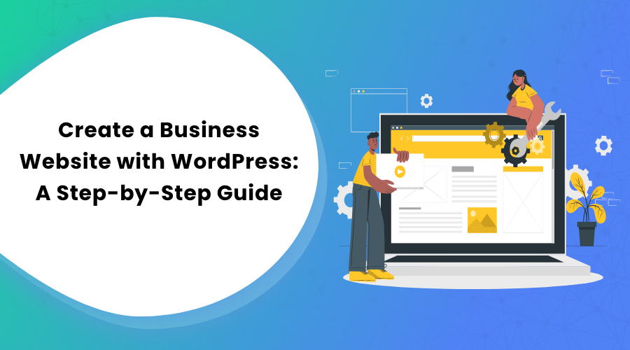Create a Business Website with WordPress: A Step-by-Step Guide