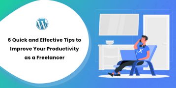 6 Quick and Effective Tips to Improve Your Productivity as a Freelancer