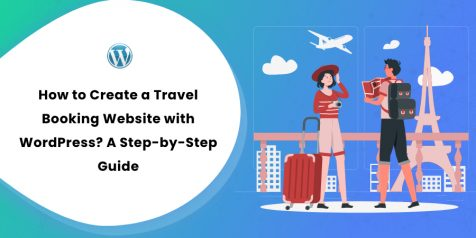 How to Create a Travel Booking Website with WordPress A Step-by-Step Guide