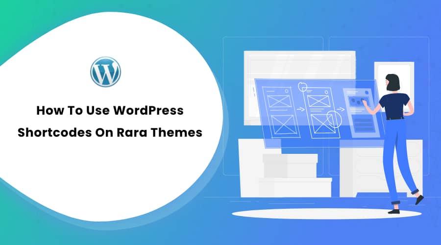How To Use WordPress Shortcodes On Rara Themes