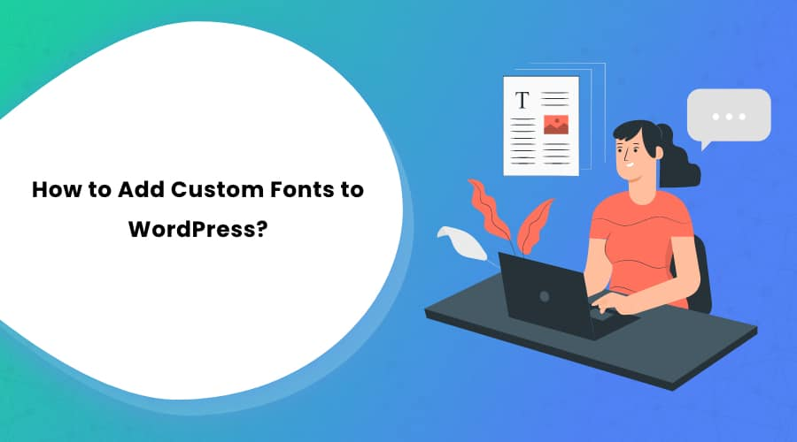 How to Add Custom Fonts to WordPress?