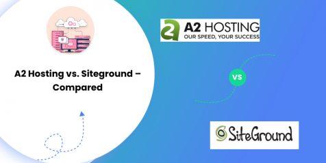 A2 Hosting vs. Siteground – Compared