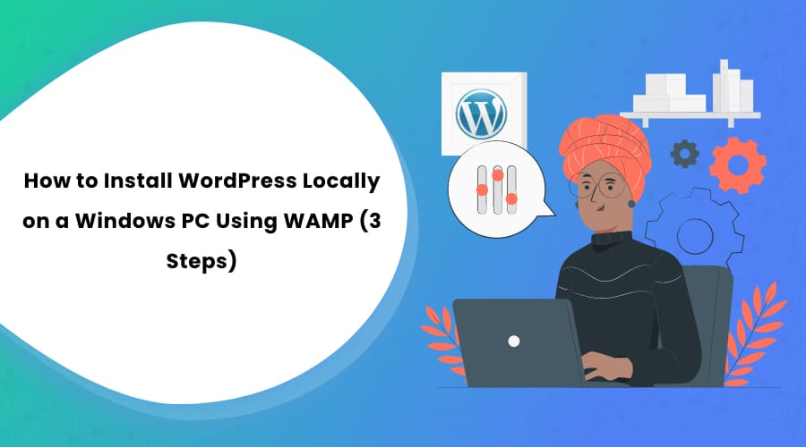 How to Install WordPress Locally on a Windows PC Using WAMP (3 Steps)