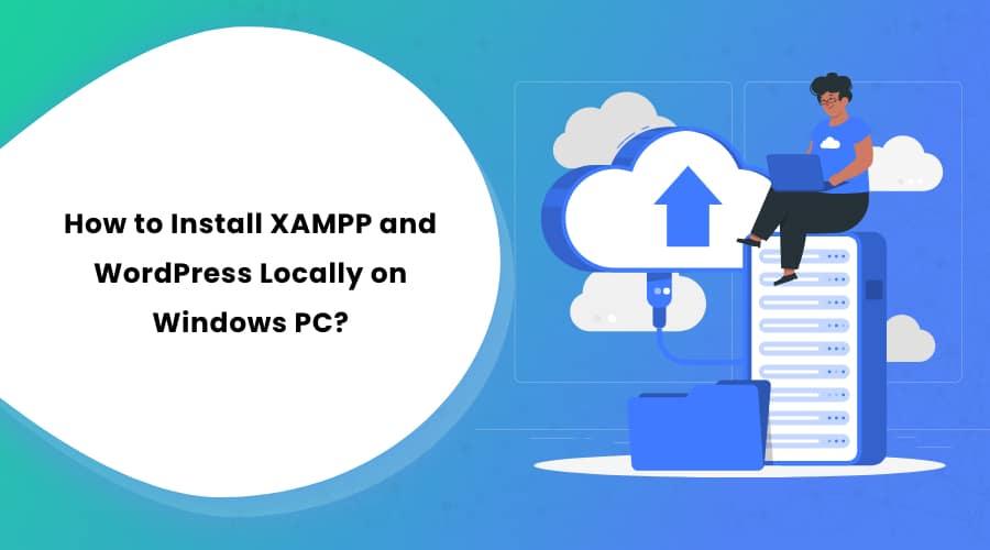 How to Install XAMPP and WordPress Locally on Windows PC?