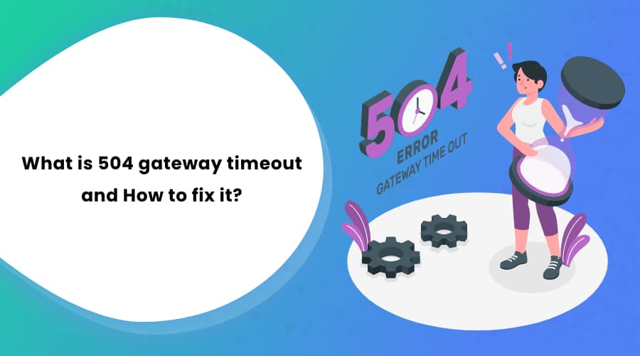 What is 504 Gateway Timeout and How to Fix it?