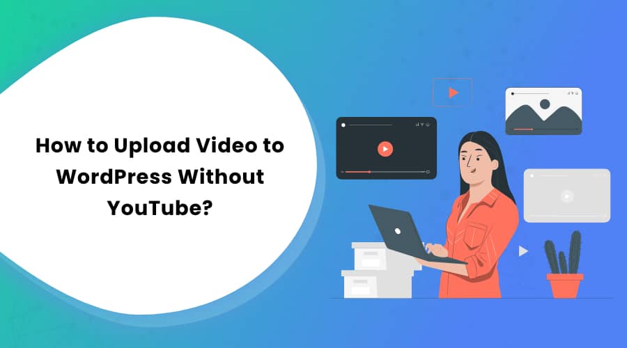 How to Upload Video to WordPress Without YouTube?