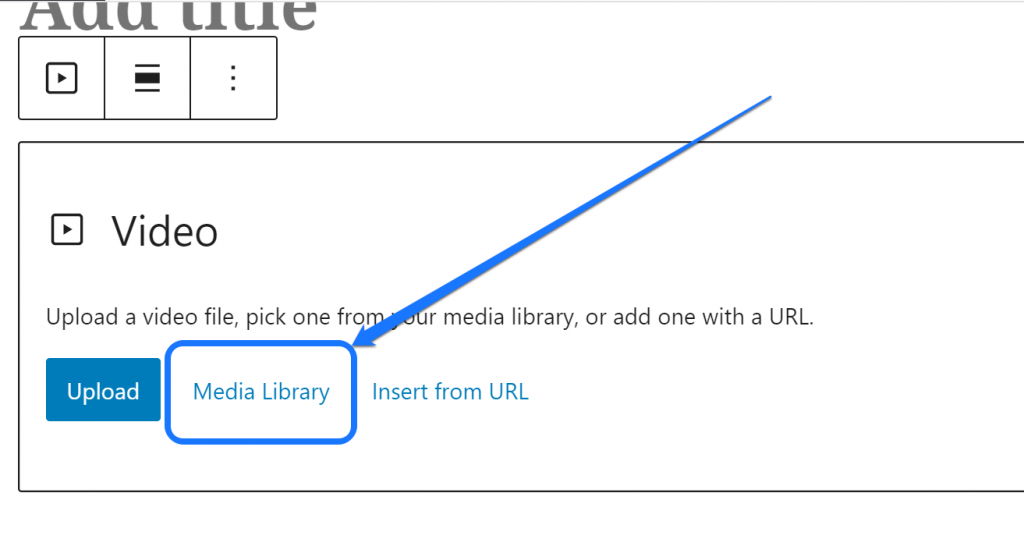 Pointing at the Media Library button inside the Video block of WordPress page editor