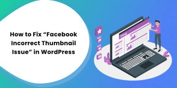 """How to Fiax """"Facebook Incorrect Thumbnail Issue"""" in WordPress"""