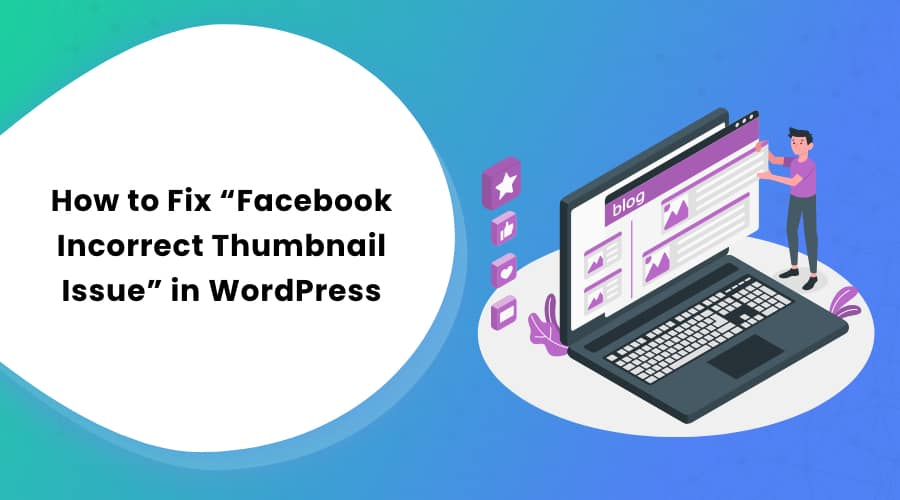 """How to Fix """"Facebook Incorrect Thumbnail Issue"""" in WordPress"""
