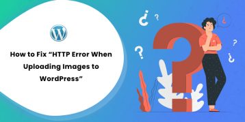"""How to Fix """"HTTP Error When Uploading Images to WordPress"""""""