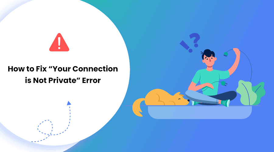 """How to Fix """"Your Connection is Not Private"""" Error"""